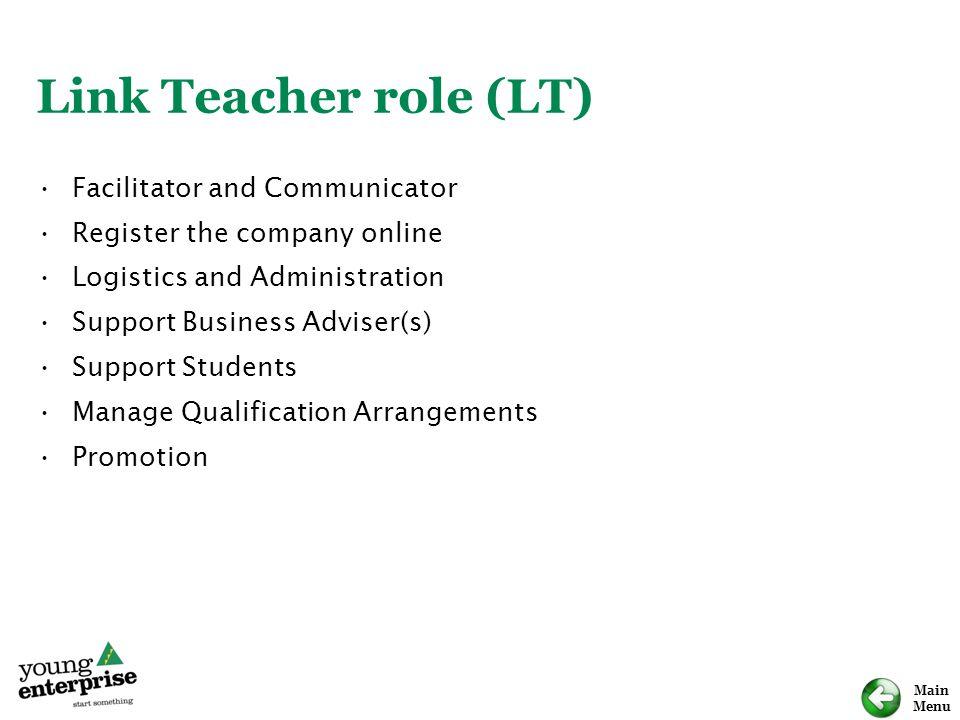 Main Menu Link Teacher role (LT) Facilitator and Communicator Register the company online Logistics and Administration Support Business Adviser(s) Sup