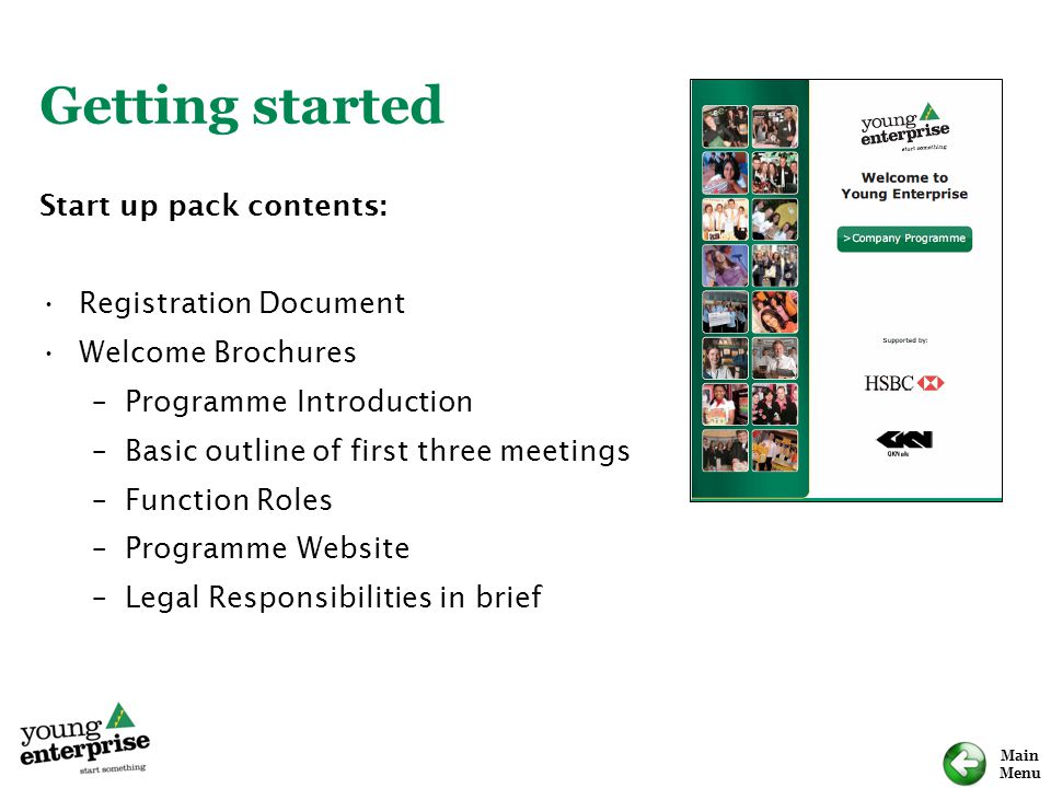 Main Menu Getting started Start up pack contents: Registration Document Welcome Brochures –Programme Introduction –Basic outline of first three meetings –Function Roles –Programme Website –Legal Responsibilities in brief