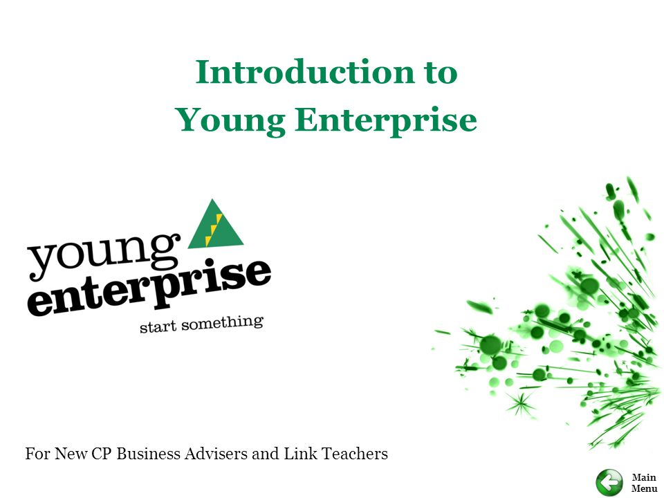 Main Menu For New CP Business Advisers and Link Teachers Introduction to Young Enterprise