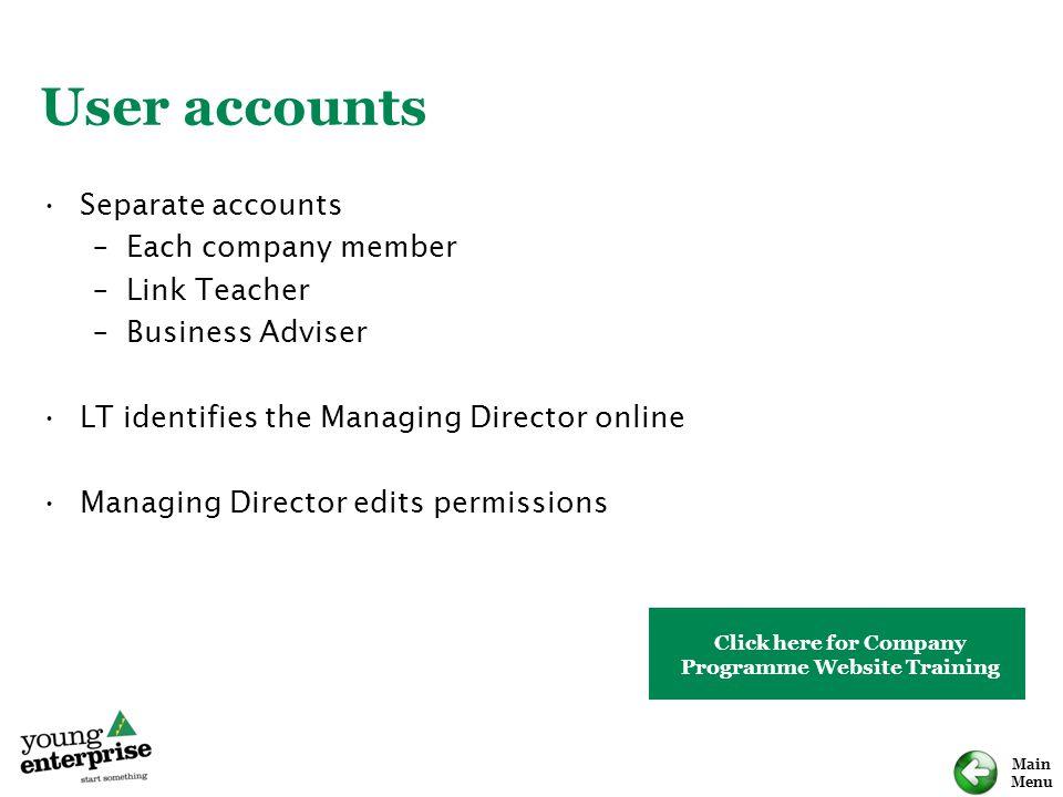 Main Menu User accounts Separate accounts –Each company member –Link Teacher –Business Adviser LT identifies the Managing Director online Managing Dir