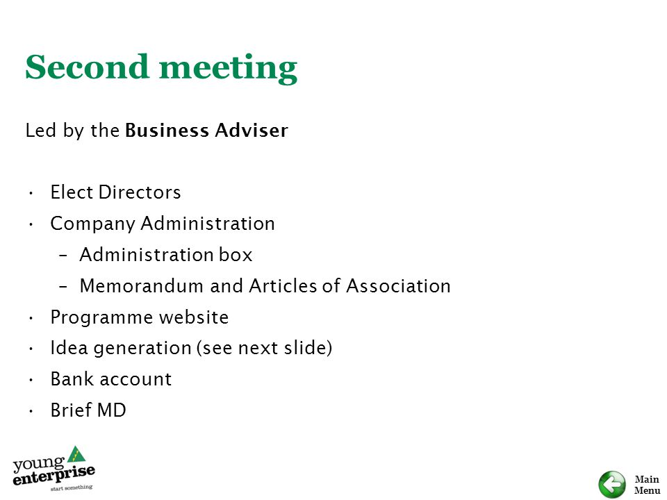 Main Menu Second meeting Led by the Business Adviser Elect Directors Company Administration –Administration box –Memorandum and Articles of Associatio