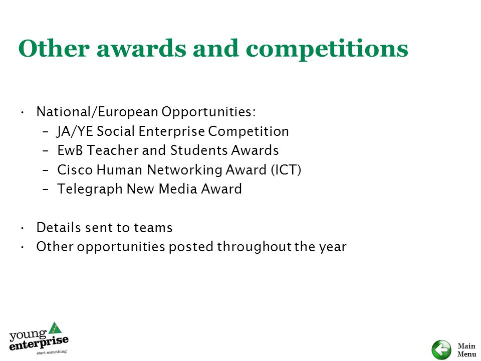 Main Menu Other awards and competitions National/European Opportunities: –JA/YE Social Enterprise Competition –EwB Teacher and Students Awards –Cisco