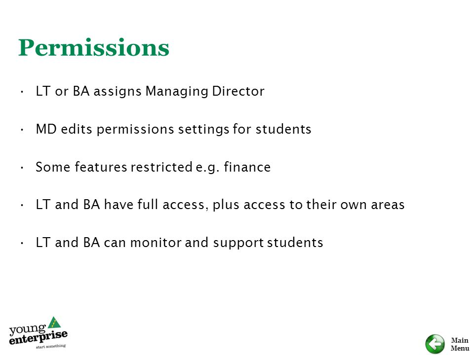 Main Menu Permissions LT or BA assigns Managing Director MD edits permissions settings for students Some features restricted e.g. finance LT and BA ha