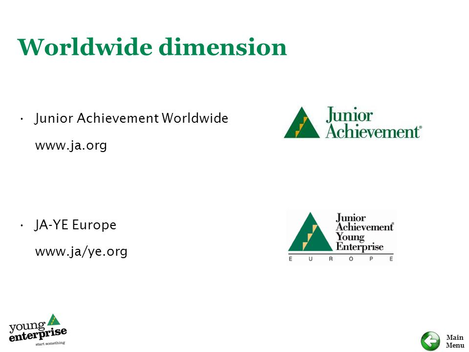 Main Menu Worldwide dimension Junior Achievement Worldwide www.ja.org JA-YE Europe www.ja/ye.org