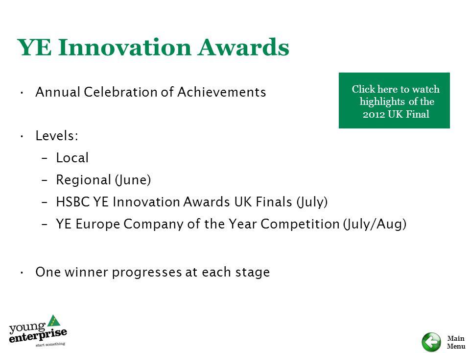 Main Menu YE Innovation Awards Annual Celebration of Achievements Levels: –Local –Regional (June) –HSBC YE Innovation Awards UK Finals (July) –YE Euro