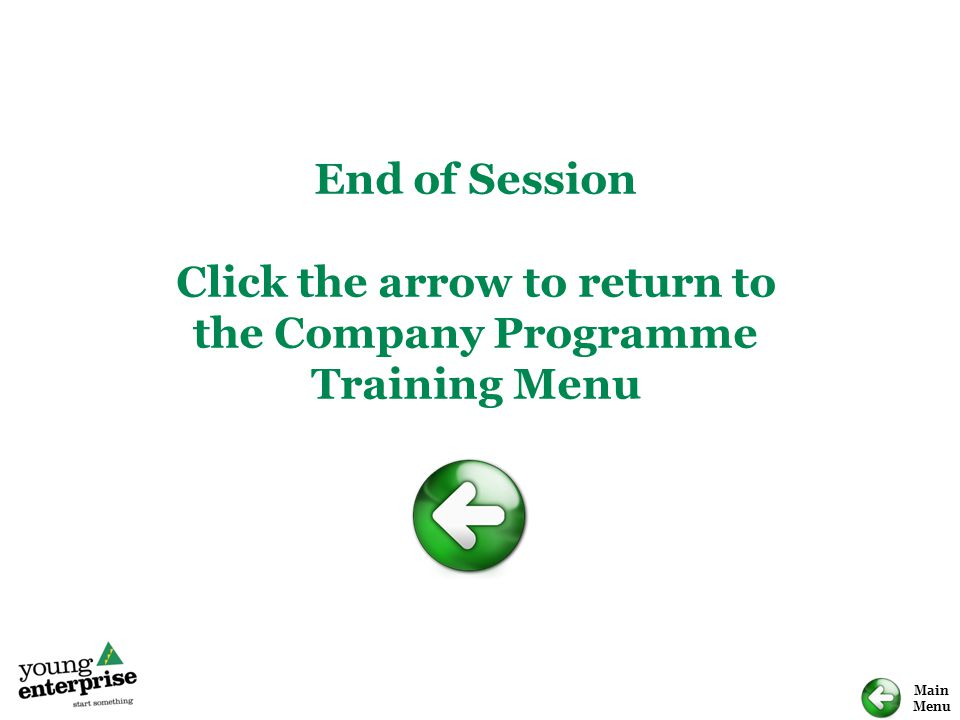 Main Menu End of Session Click the arrow to return to the Company Programme Training Menu