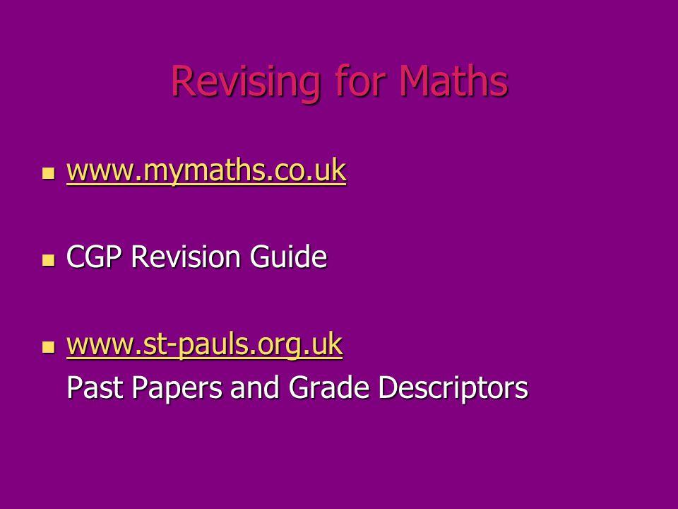 Revising for Maths www.mymaths.co.uk www.mymaths.co.uk www.mymaths.co.uk CGP Revision Guide CGP Revision Guide www.st-pauls.org.uk www.st-pauls.org.uk www.st-pauls.org.uk Past Papers and Grade Descriptors