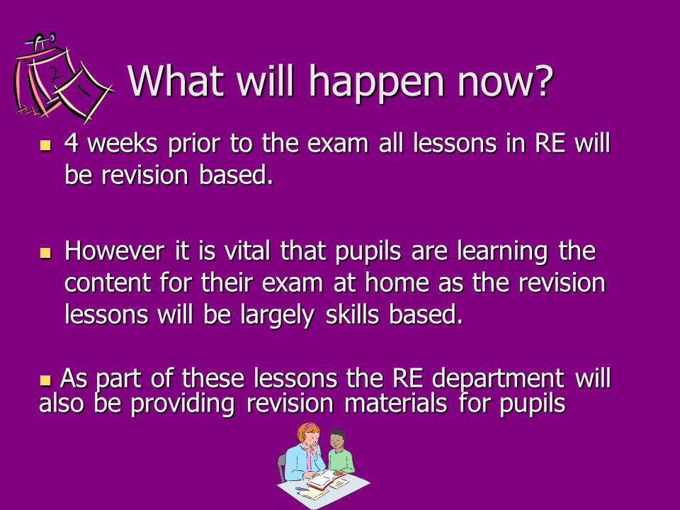What will happen now. 4 weeks prior to the exam all lessons in RE will be revision based.