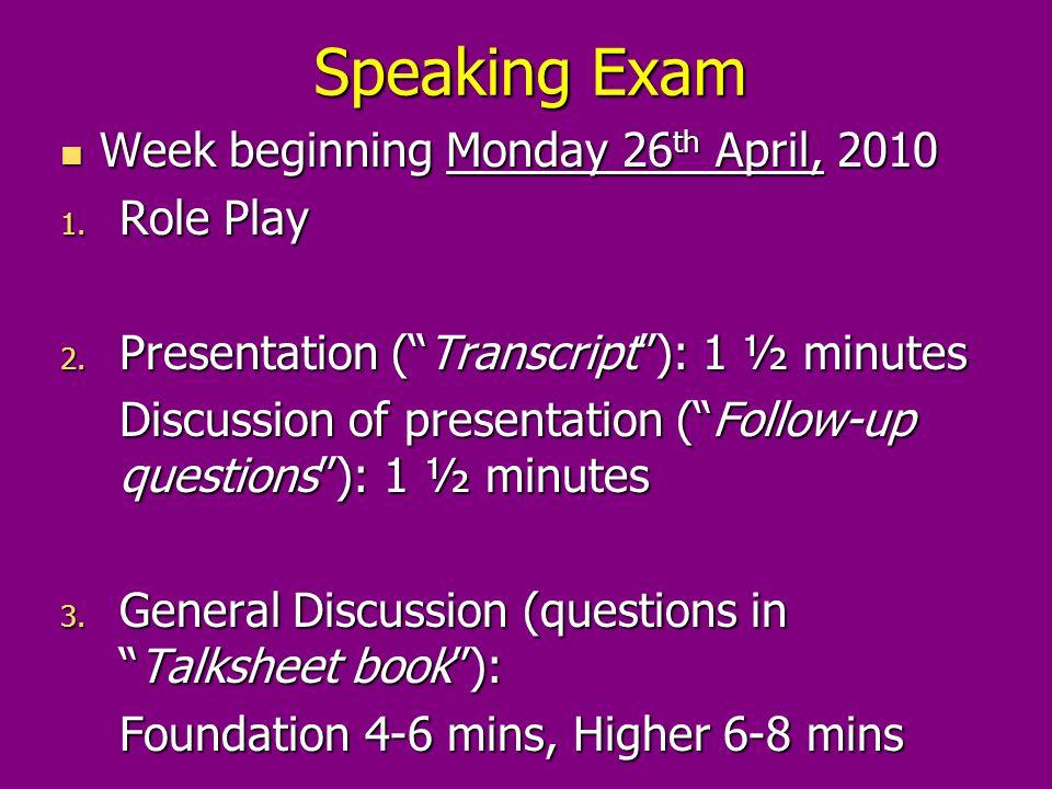 Speaking Exam Week beginning Monday 26 th April, 2010 Week beginning Monday 26 th April, 2010 1.