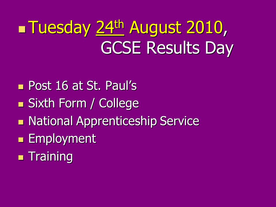 Tuesday 24 th August 2010, GCSE Results Day Tuesday 24 th August 2010, GCSE Results Day Post 16 at St.