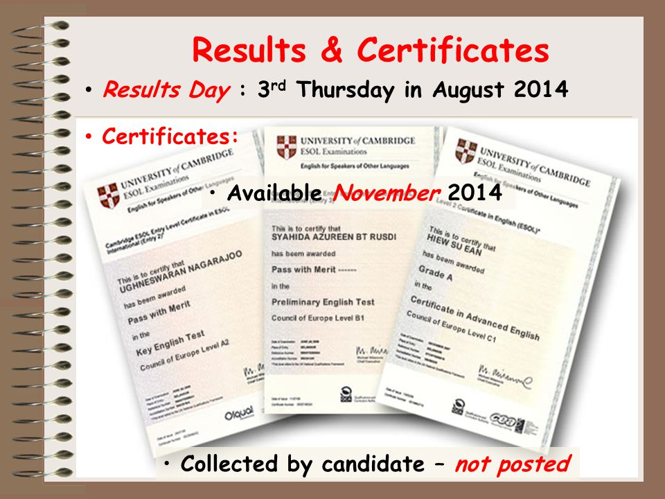 Available November 2014 Collected by candidate – not posted Results & Certificates Results Day : 3 rd Thursday in August 2014 Certificates:
