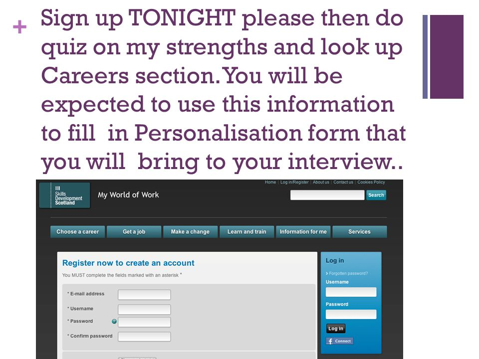 + Sign up TONIGHT please then do quiz on my strengths and look up Careers section.