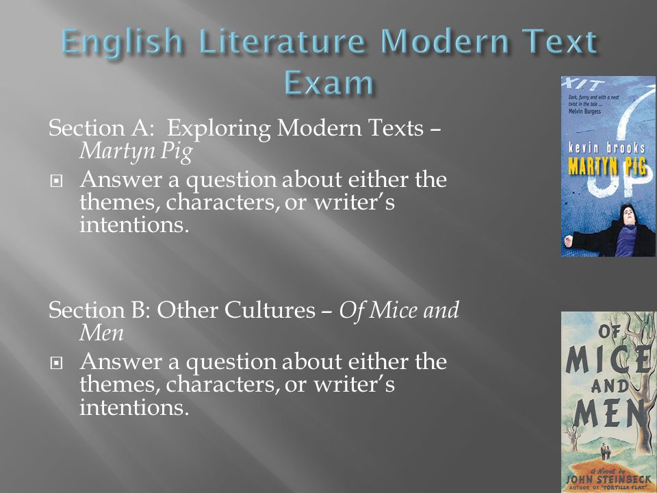 Section A: Exploring Modern Texts – Martyn Pig  Answer a question about either the themes, characters, or writer's intentions.