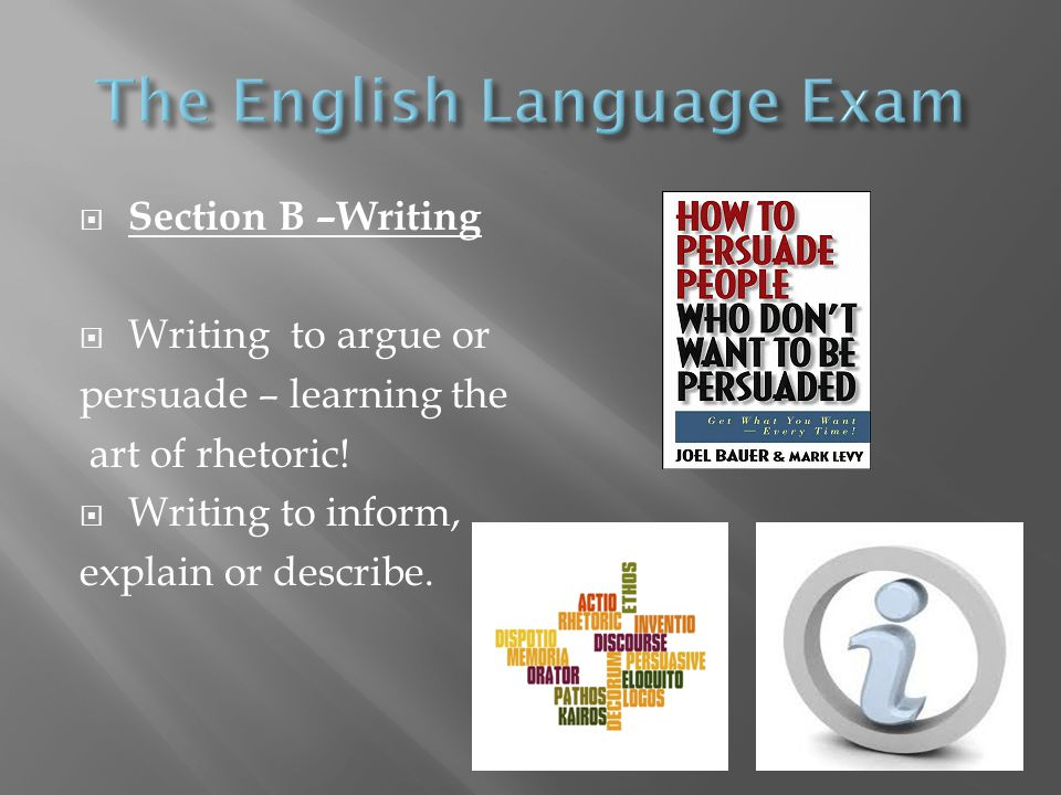  Section B –Writing  Writing to argue or persuade – learning the art of rhetoric.