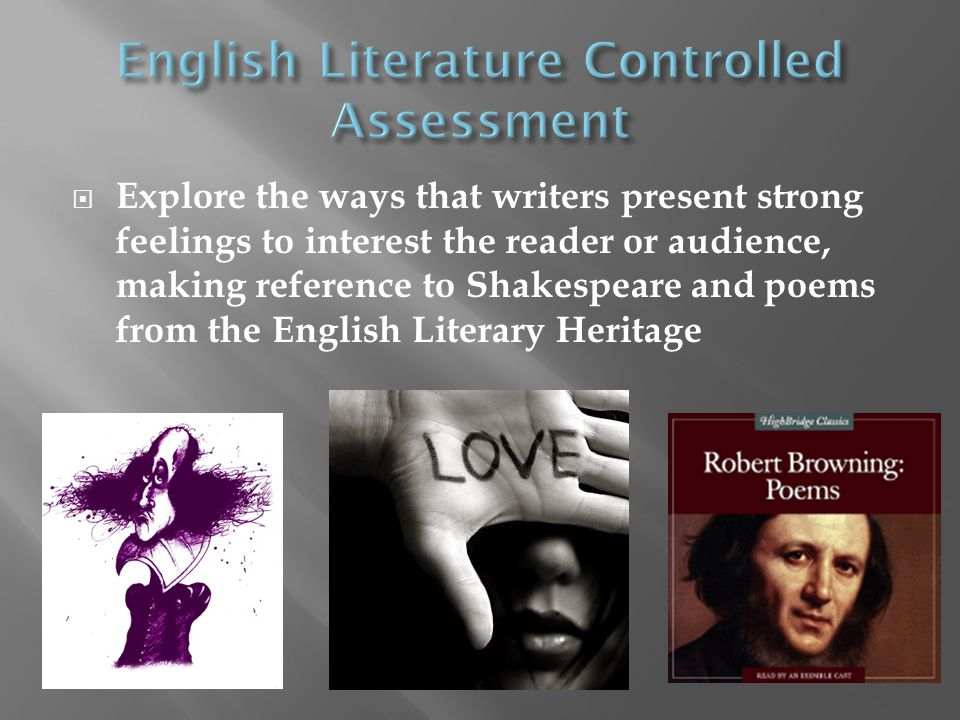  Explore the ways that writers present strong feelings to interest the reader or audience, making reference to Shakespeare and poems from the English Literary Heritage