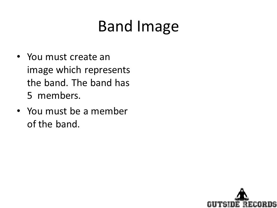 Band Image You must create an image which represents the band.