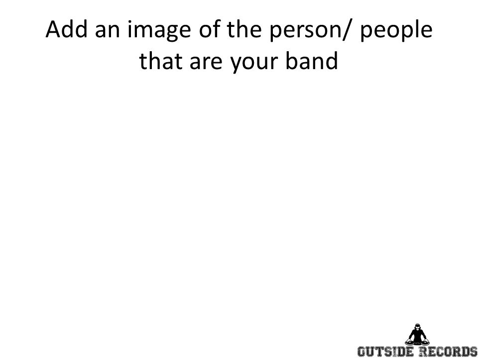 Add an image of the person/ people that are your band