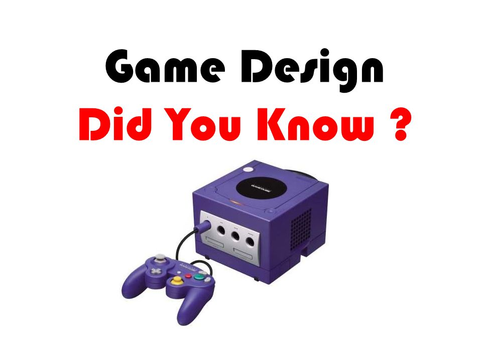 Game Design Did You Know ?