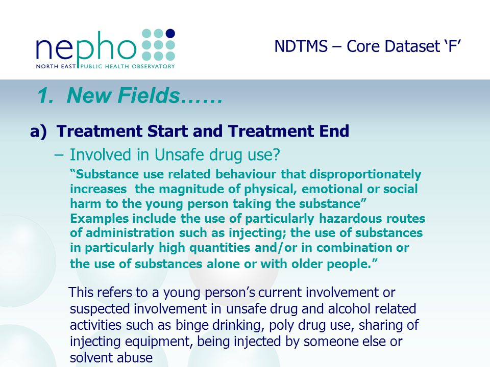 NDTMS – Core Dataset 'F' a) Treatment Start and Treatment End –Involved in Unsafe drug use.