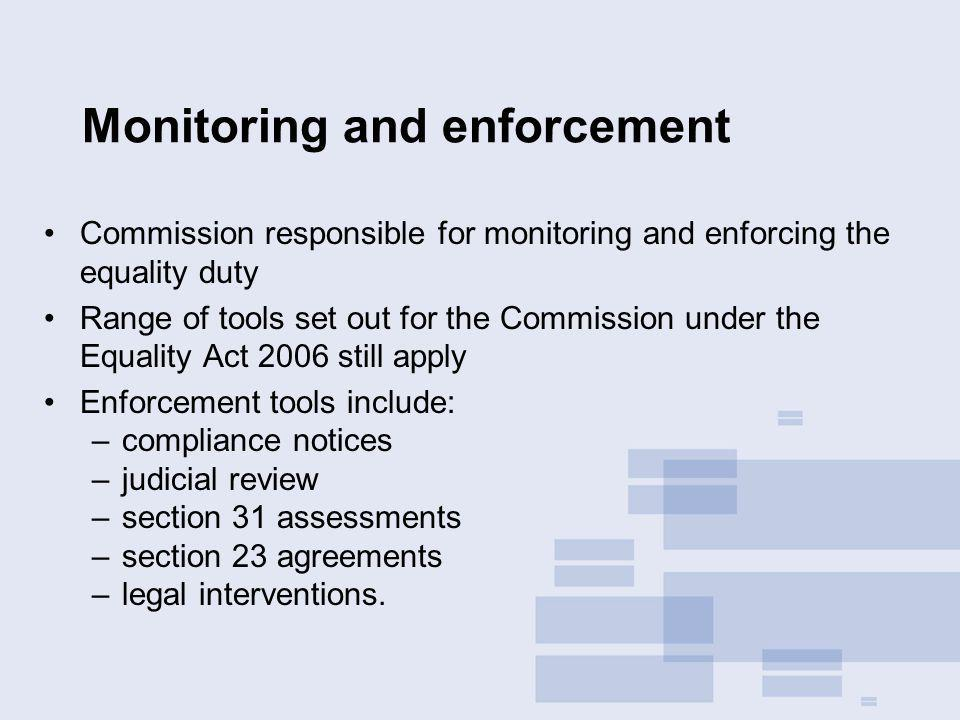 Monitoring and enforcement Commission responsible for monitoring and enforcing the equality duty Range of tools set out for the Commission under the E