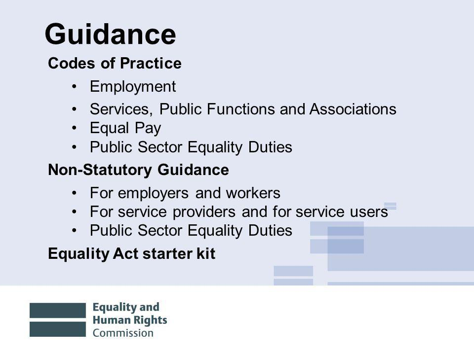 10/12/201423 Guidance Codes of Practice Employment Services, Public Functions and Associations Equal Pay Public Sector Equality Duties Non-Statutory G