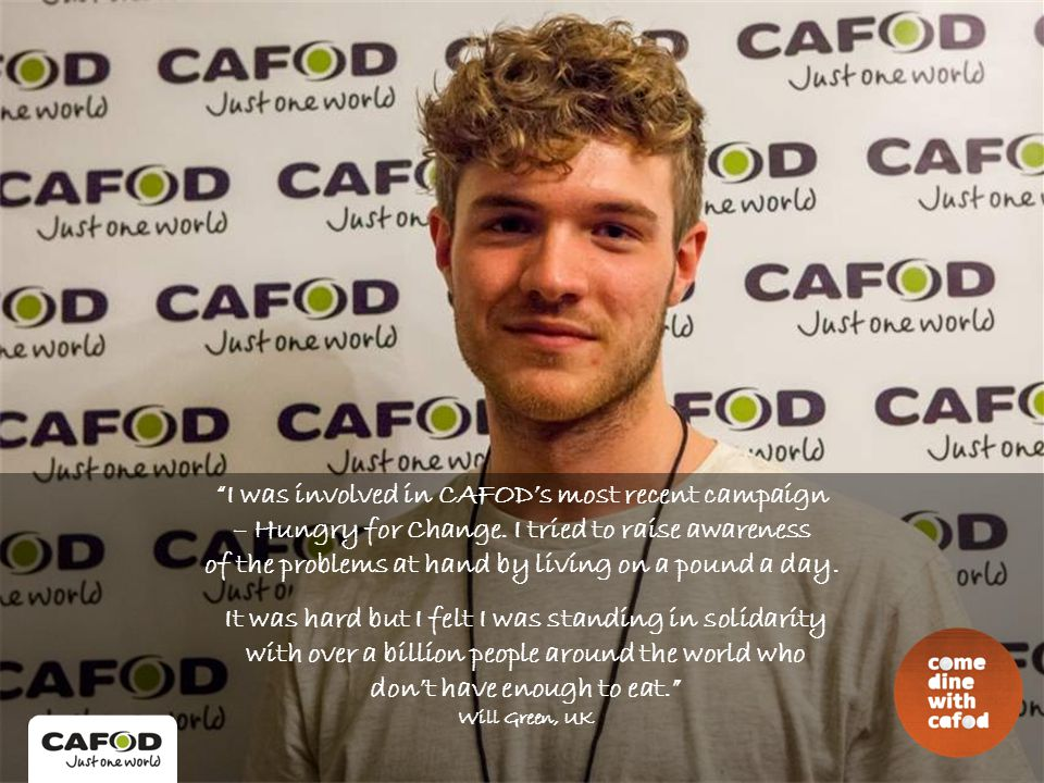 I was involved in CAFOD's most recent campaign – Hungry for Change.