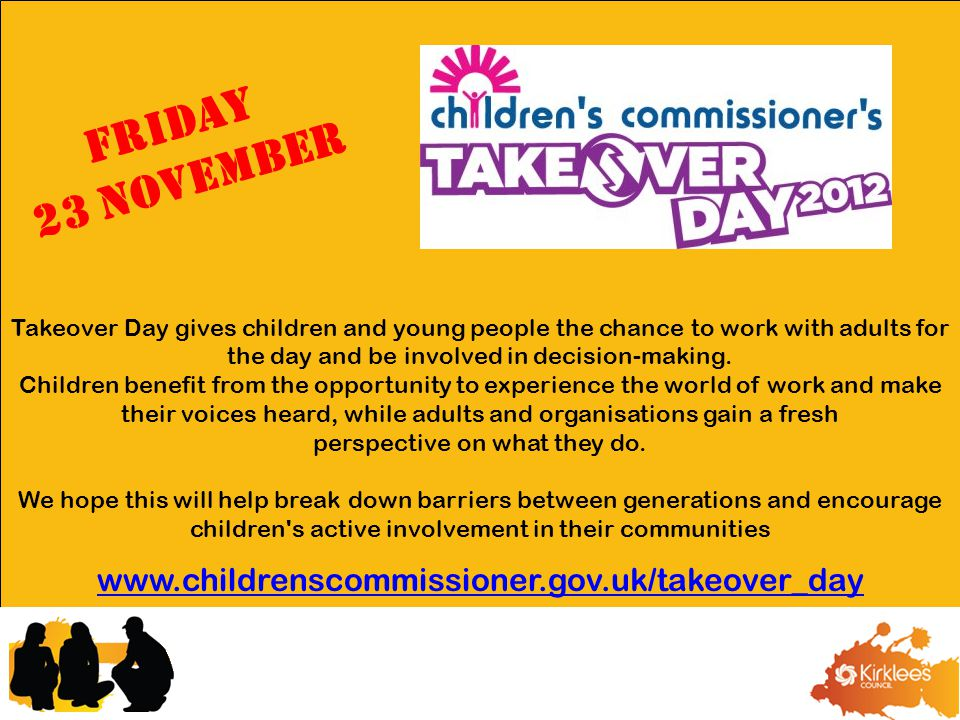 Friday 23 November Takeover Day gives children and young people the chance to work with adults for the day and be involved in decision-making.
