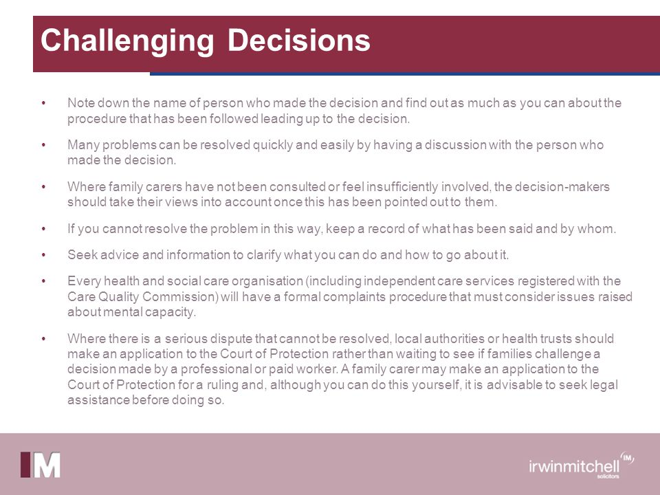 Challenging Decisions Note down the name of person who made the decision and find out as much as you can about the procedure that has been followed le