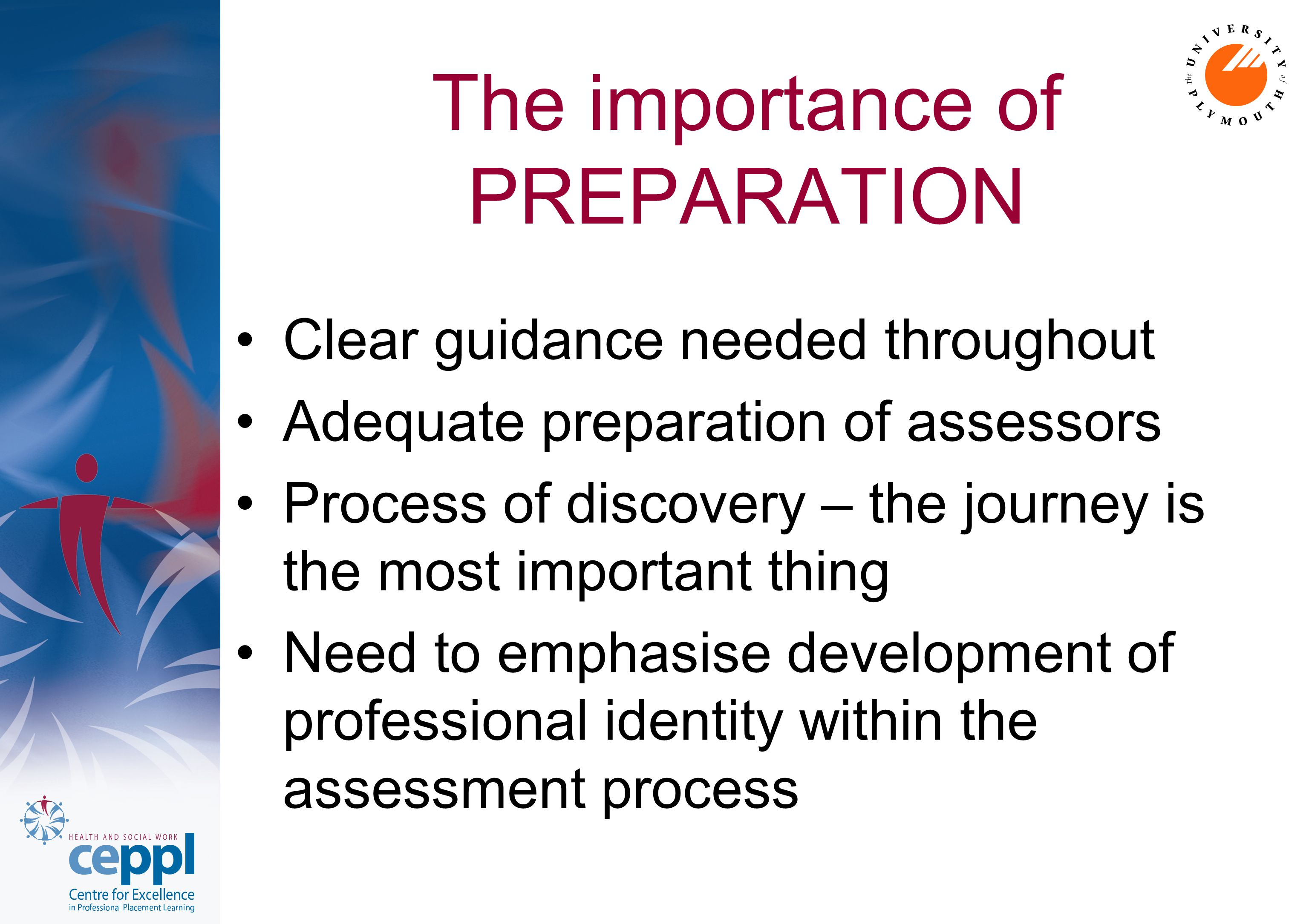 The importance of PREPARATION Clear guidance needed throughout Adequate preparation of assessors Process of discovery – the journey is the most import