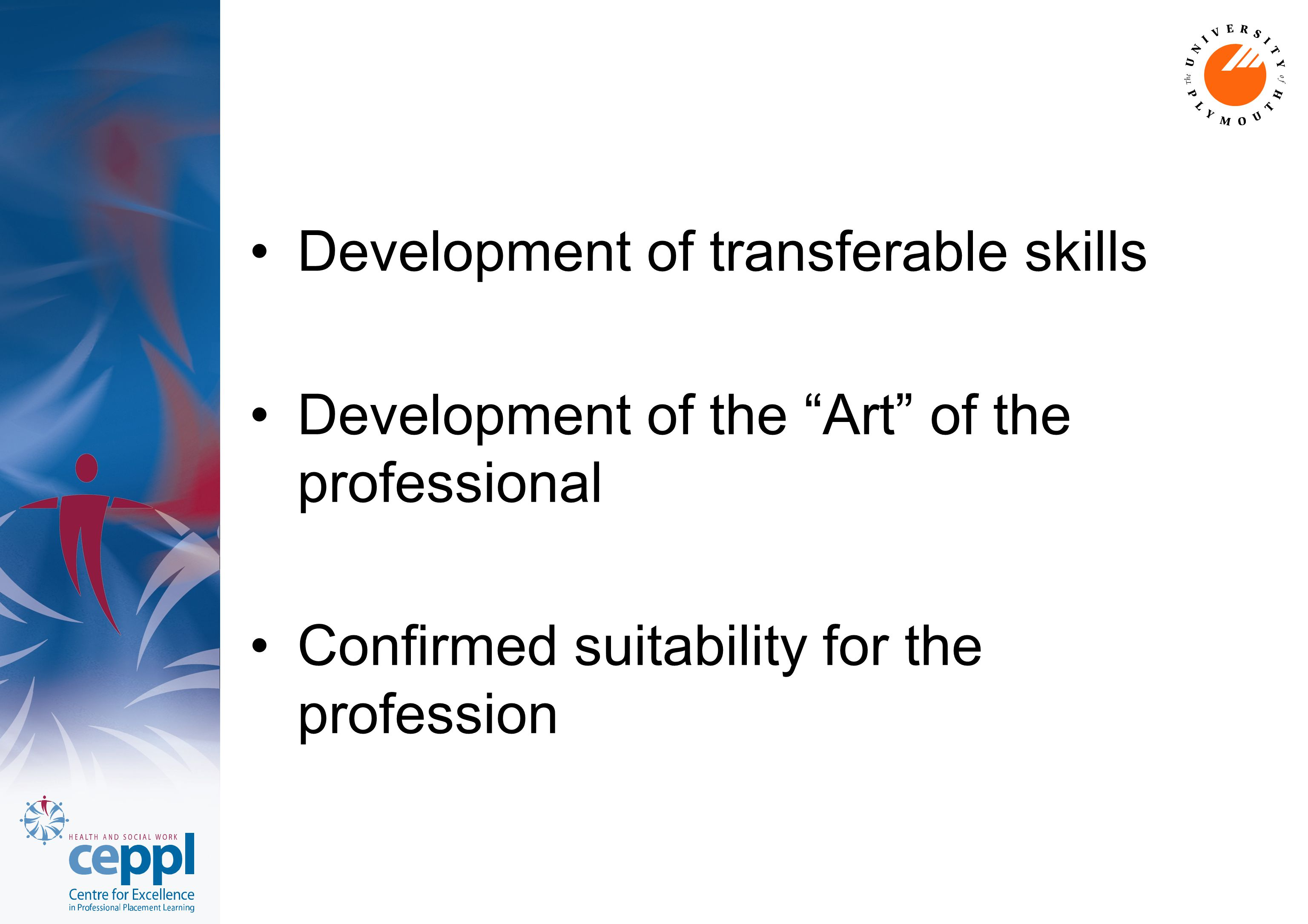 "Development of transferable skills Development of the ""Art"" of the professional Confirmed suitability for the profession"