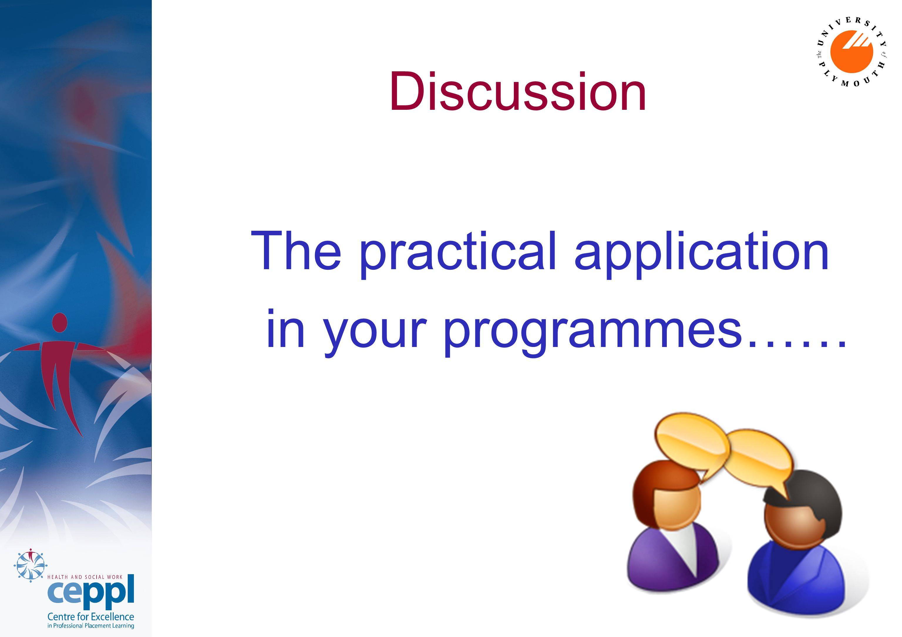 Discussion The practical application in your programmes……