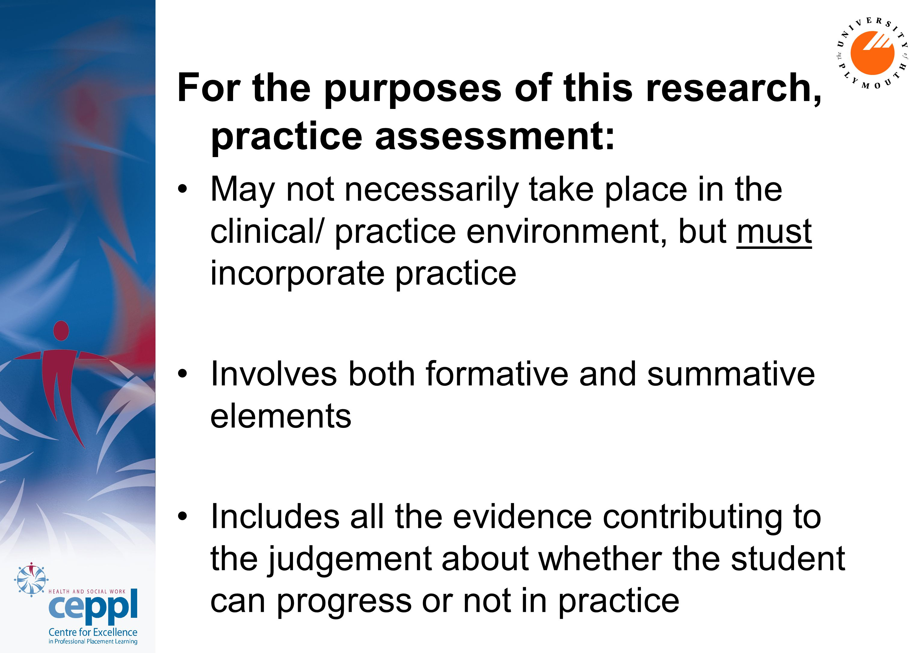 For the purposes of this research, practice assessment: May not necessarily take place in the clinical/ practice environment, but must incorporate pra