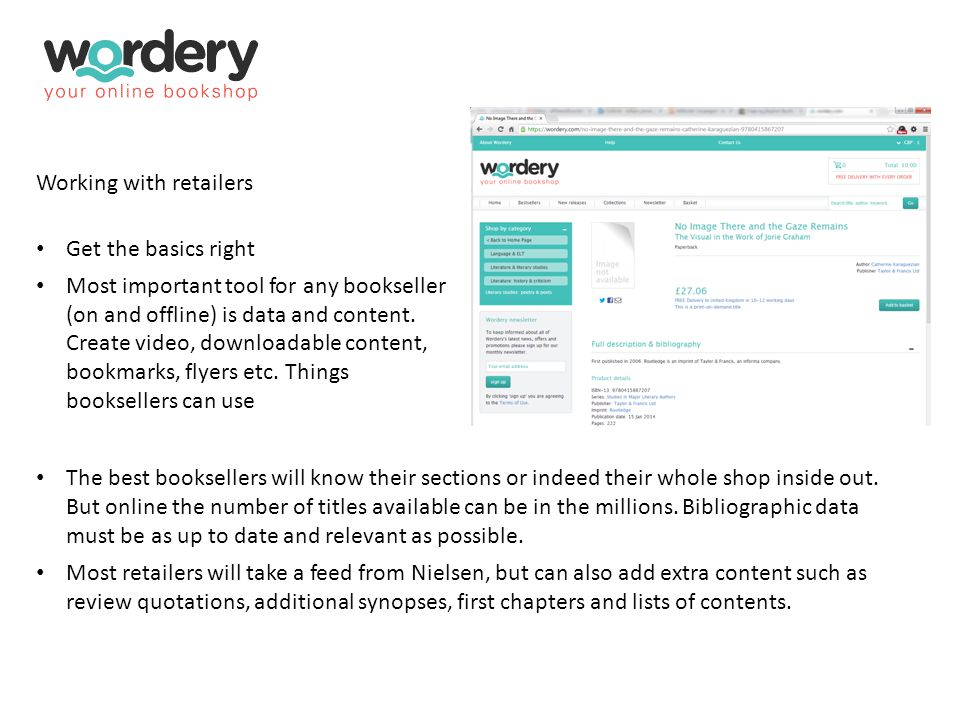 Working with retailers Get the basics right Most important tool for any bookseller (on and offline) is data and content. Create video, downloadable co