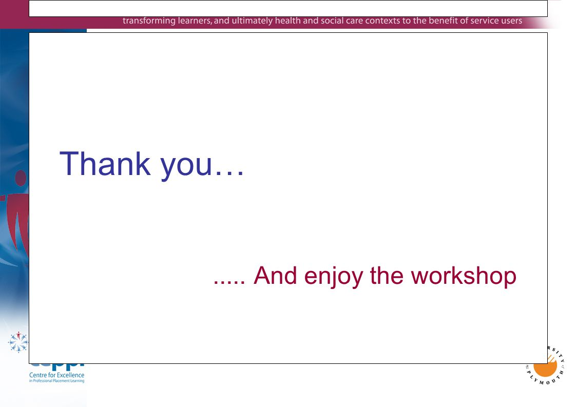 Thank you…..... And enjoy the workshop