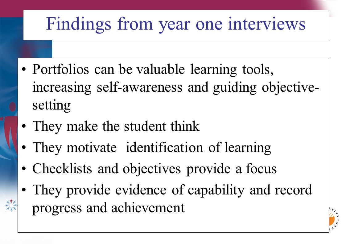 However… They may be prescriptive and restrictive Learning objectives may be repetitive Completing portfolios may cause anxiety They contribute heavily to workload and are time-consuming Size may be an issue – some students recommend electronic options Insufficient preparation in their use may be given, and timing of their introduction is an issue to consider