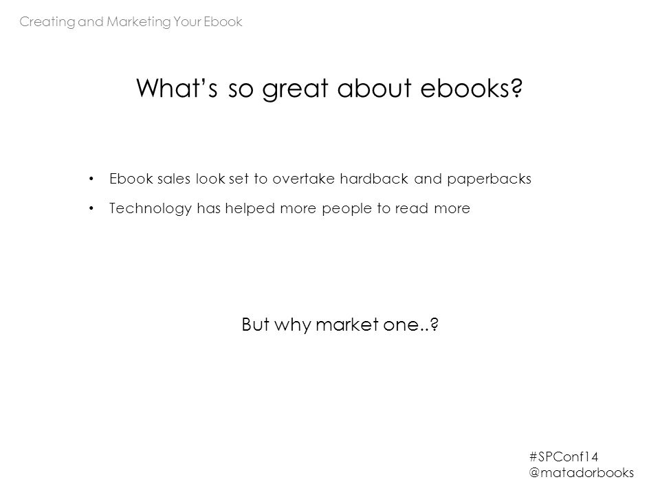 Creating and Marketing Your Ebook #SPConf14 @matadorbooks What's so great about ebooks.