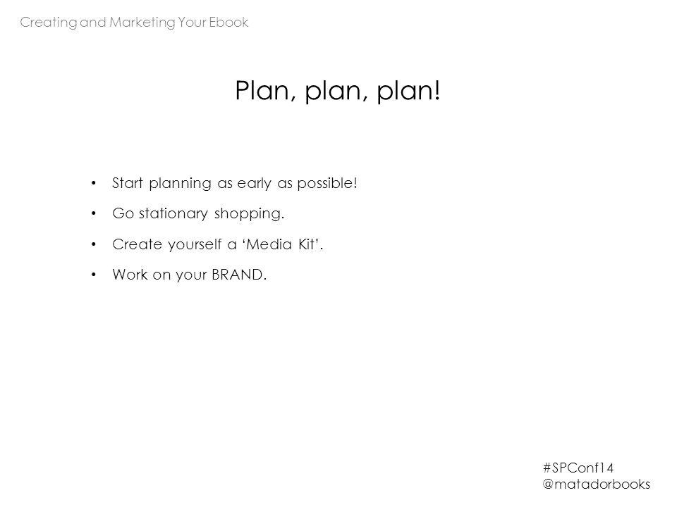 Plan, plan, plan.