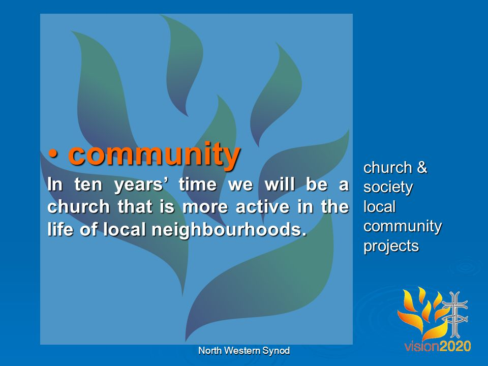 community community In ten years' time we will be a church that is more active in the life of local neighbourhoods.
