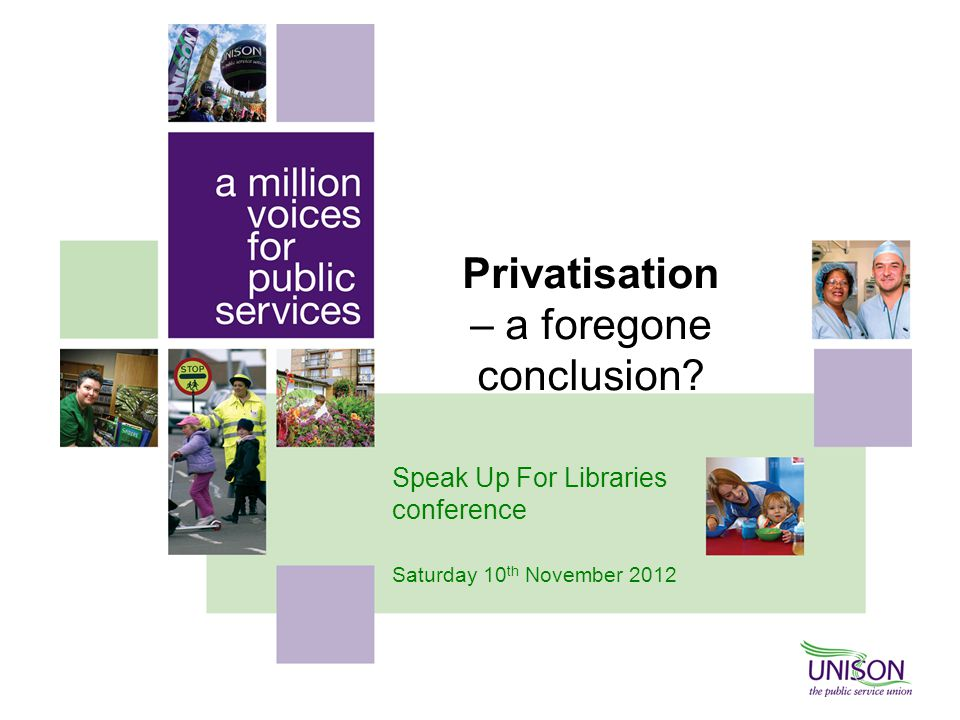 Privatisation – a foregone conclusion? Speak Up For Libraries conference Saturday 10 th November 2012