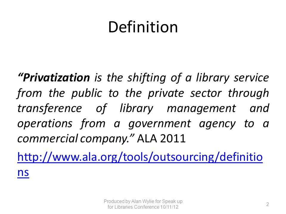 "Definition ""Privatization is the shifting of a library service from the public to the private sector through transference of library management and op"
