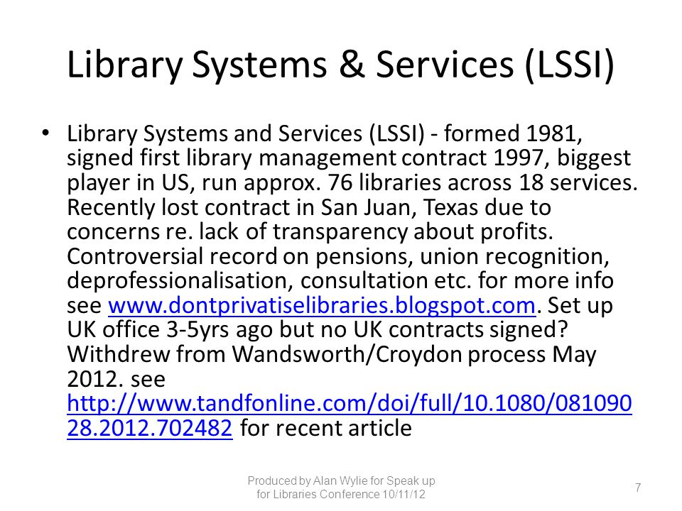 Library Systems & Services (LSSI) Library Systems and Services (LSSI) - formed 1981, signed first library management contract 1997, biggest player in