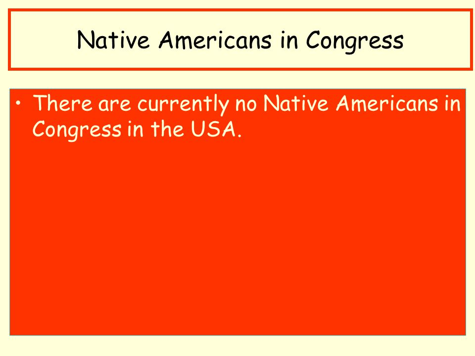 There are currently no Native Americans in Congress in the USA. Native Americans in Congress