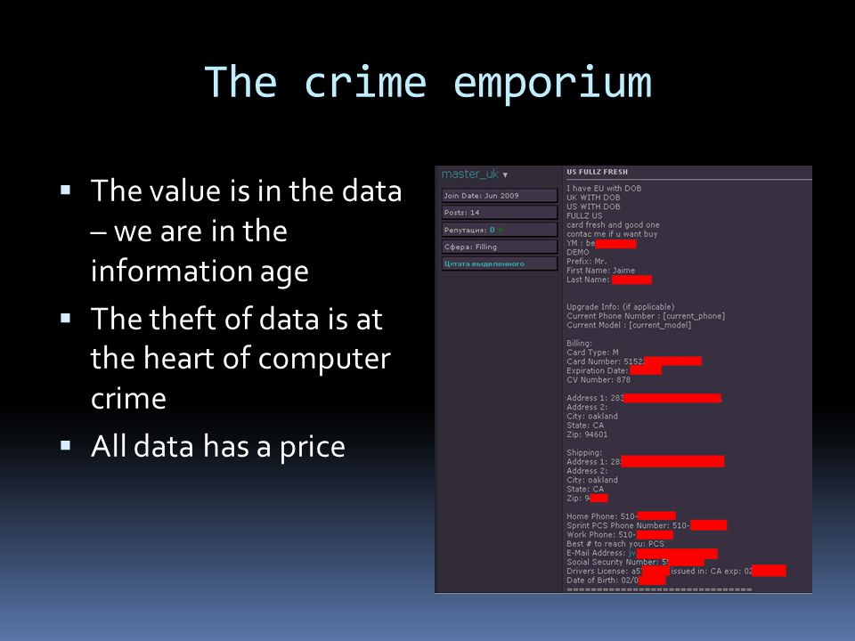 The crime emporium  The value is in the data – we are in the information age  The theft of data is at the heart of computer crime  All data has a price