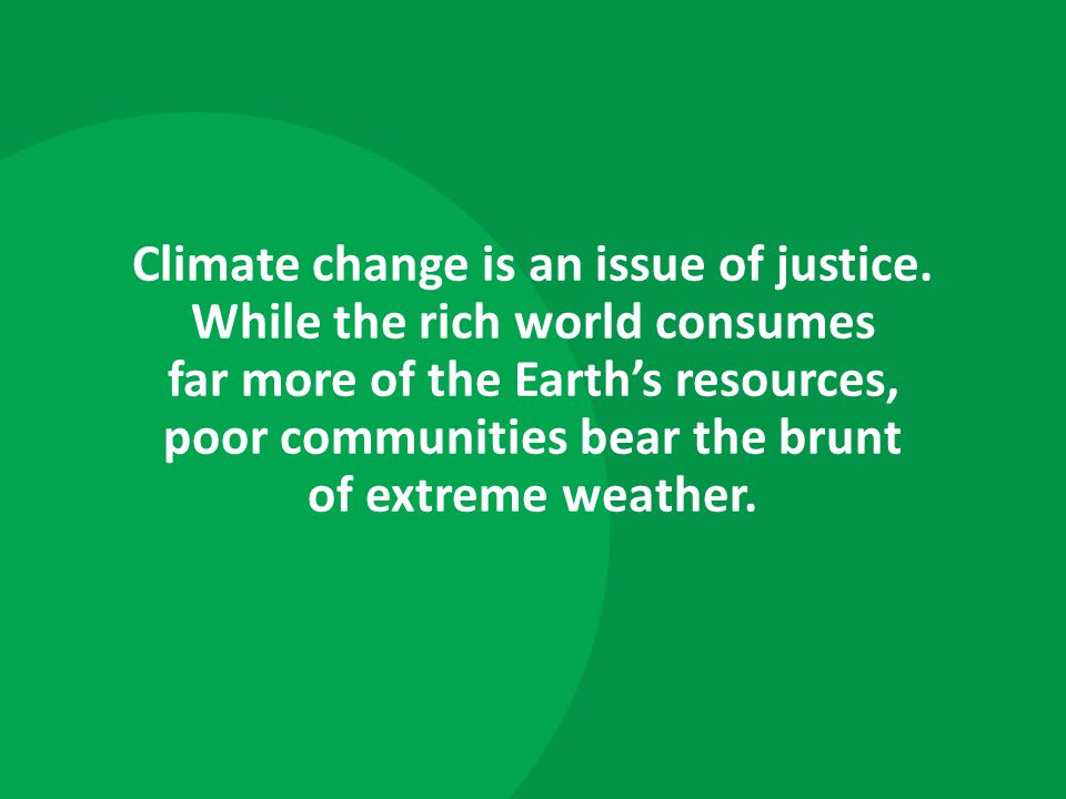 Climate change is an issue of justice.