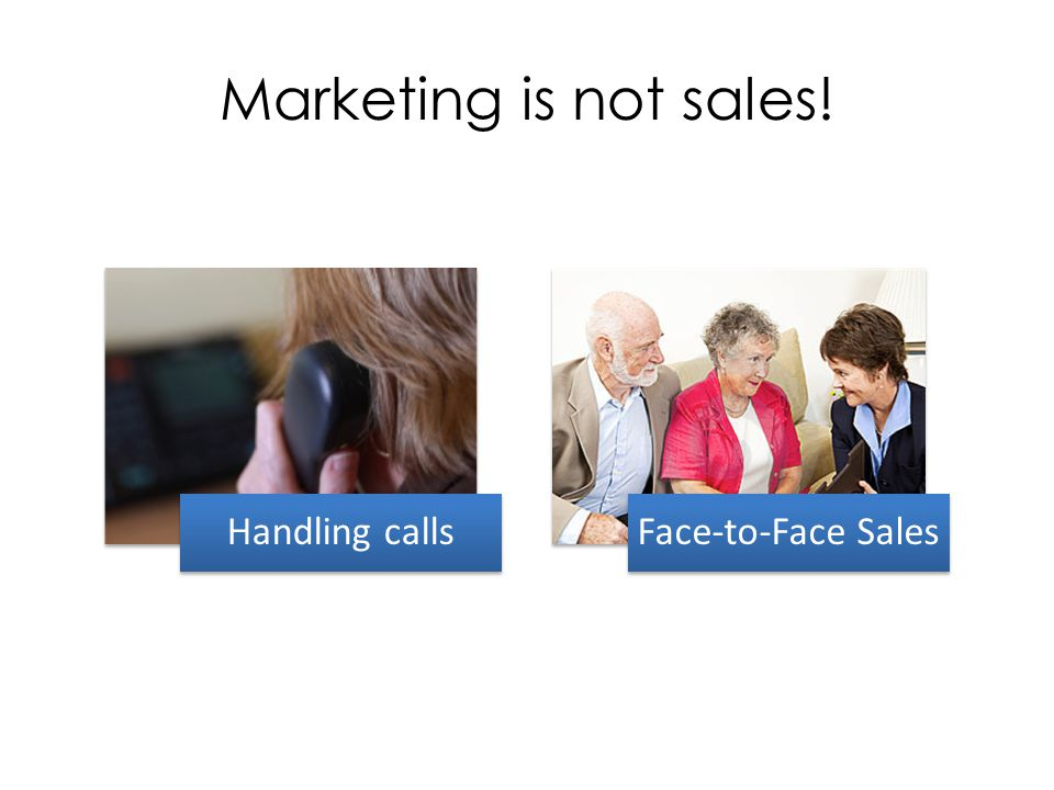 Marketing is not sales! Handling callsFace-to-Face Sales