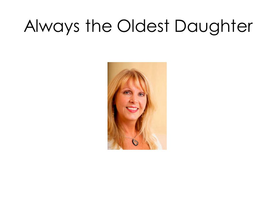 Understand the Oldest Daughter *Ekaterina Walter, TNW research 2012 Purchase Decisions Women make 80% of healthcare decisions Daughters are much more likely than sons to be a primary caregiver How they choose home care 90% of US moms are online 64% ask other moms for advice prior to purchase Local marketing won't reach them The more educated the daughter the further away they live 58% of white, professional eldest daughters in US live 10 miles or more away