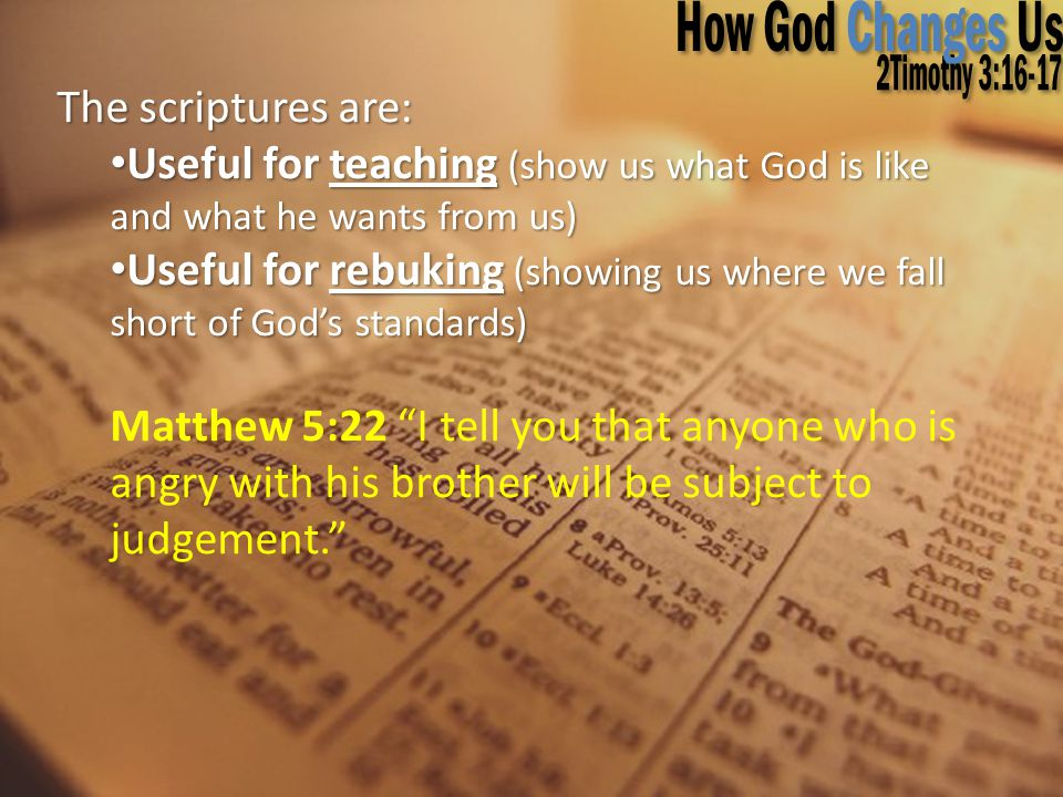 The scriptures are: Useful for teaching (show us what God is like and what he wants from us) Useful for teaching (show us what God is like and what he