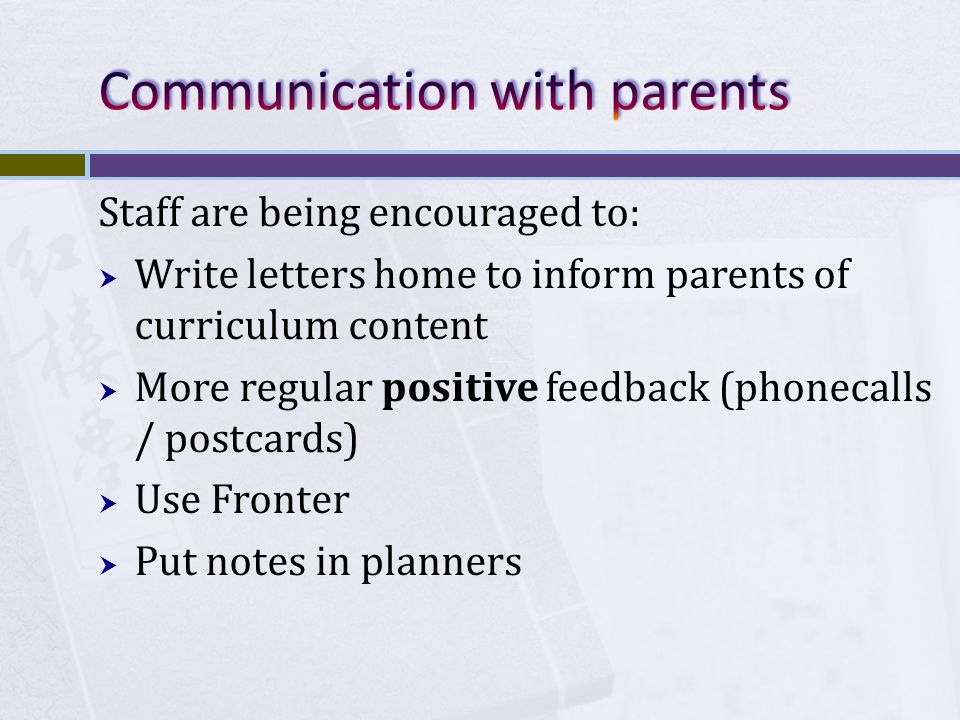 Staff are being encouraged to:  Write letters home to inform parents of curriculum content  More regular positive feedback (phonecalls / postcards)  Use Fronter  Put notes in planners
