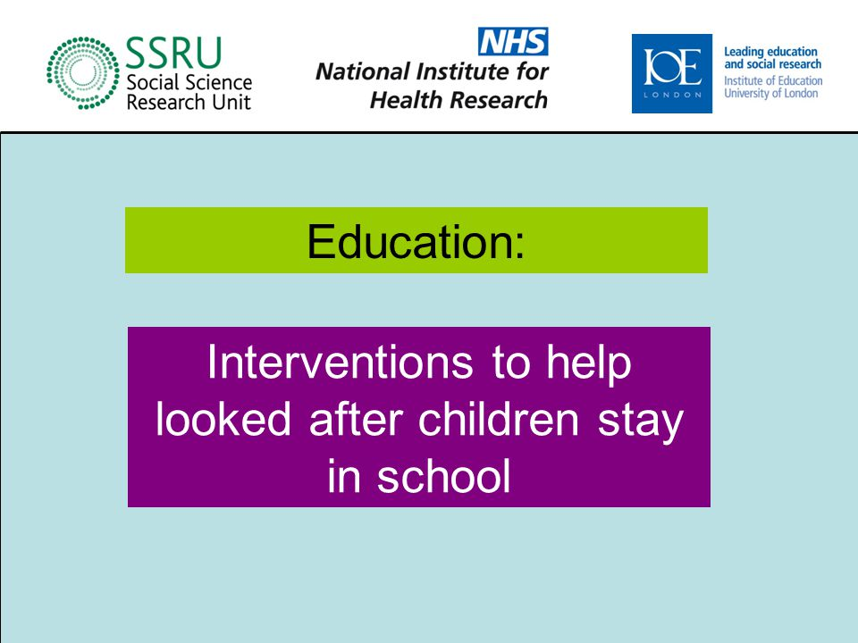 Interventions to help looked after children stay in school Education:
