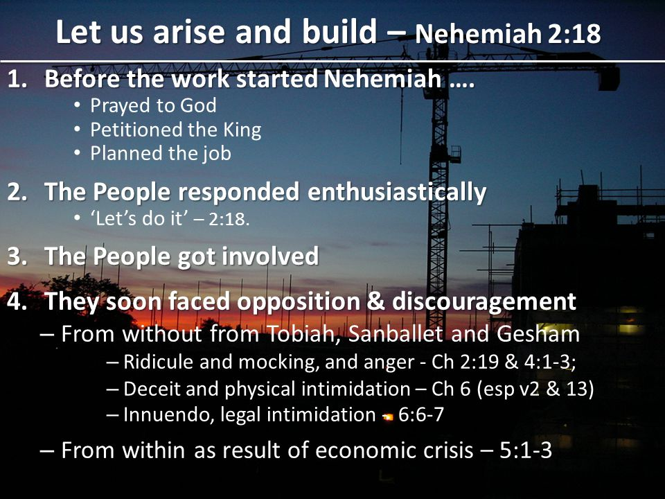 Let us arise and build – Nehemiah 2:18 1.Before the work started Nehemiah ….